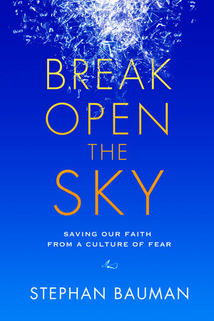 Break Open the Sky by Stephan Bauman