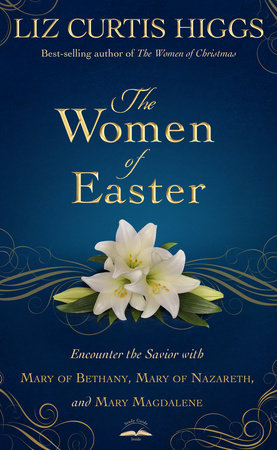 The Women of Easter by Liz Curtis Higgs
