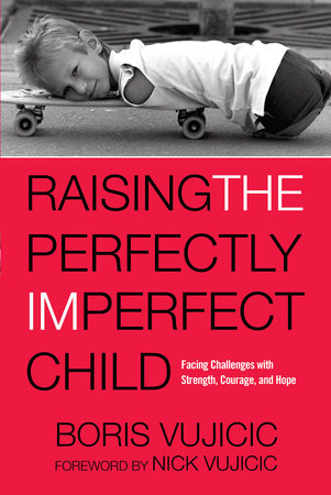 Raising the Perfectly Imperfect Child by Boris Vujicic