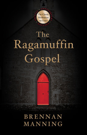 The Ragamuffin Gospel by Brennan Manning
