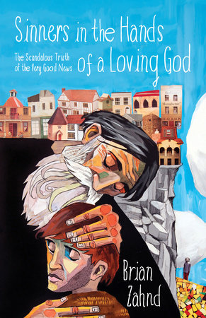 Sinners in the Hands of a Loving God by Brian Zahnd