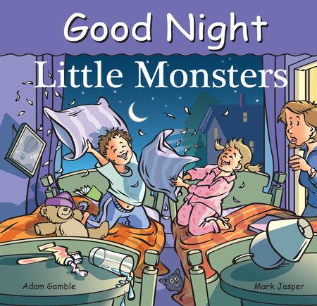 Good Night Little Monsters by Adam Gamble and Mark Jasper