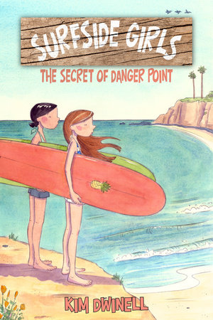 Surfside Girls, Book One: The Secret of Danger Point by Kim Dwinell