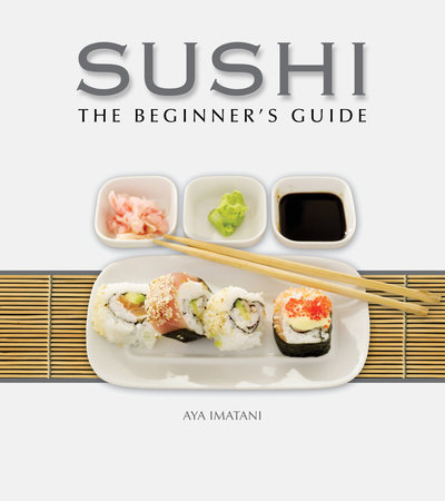 Sushi: The Beginner's Guide by Aya Imatani