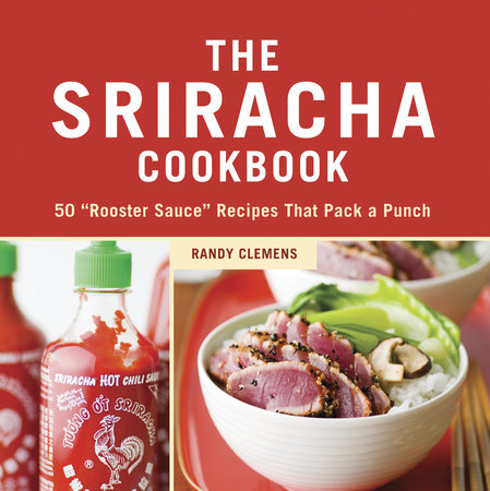The Sriracha Cookbook by Randy Clemens