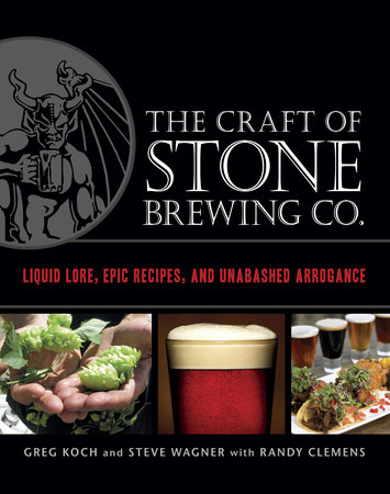 The Craft of Stone Brewing Co. by Greg Koch, Steve Wagner and Randy Clemens