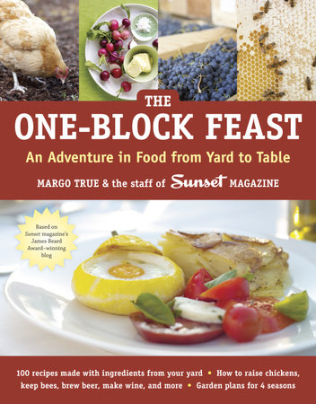 The One-Block Feast by Margo True and Staff of Sunset Magazine