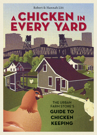 A Chicken in Every Yard by Robert Litt and Hannah Litt