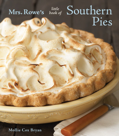 Mrs. Rowe's Little Book of Southern Pies by Mollie Cox Bryan and Mrs Rowe's Family Restaurant