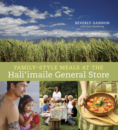 Family-Style Meals at the Hali 'imaile General Store by Beverly Gannon and Joan Namkoong