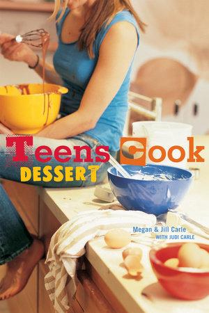Teens Cook Dessert by Megan Carle, Jill Carle and Judi Carle