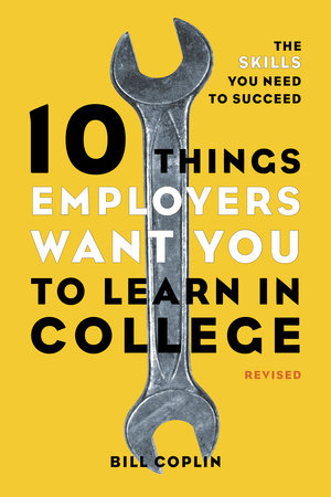 10 Things Employers Want You to Learn in College, Revised by Bill Coplin