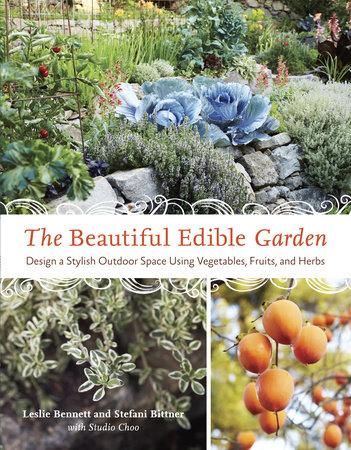 The Beautiful Edible Garden by Leslie Bennett and Stefani Bittner
