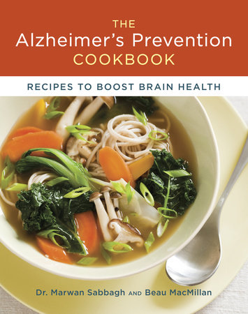 The Alzheimer's Prevention Cookbook by Dr. Marwan Sabbagh and Beau MacMillan