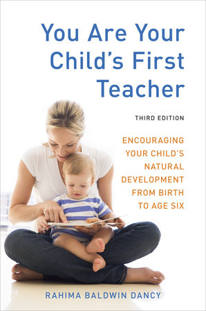 You Are Your Child's First Teacher, Third Edition by Rahima Baldwin Dancy