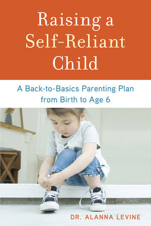 Raising a Self-Reliant Child by Dr. Alanna Levine