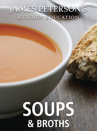 Soups and Broths: James Peterson's Kitchen Education by James Peterson