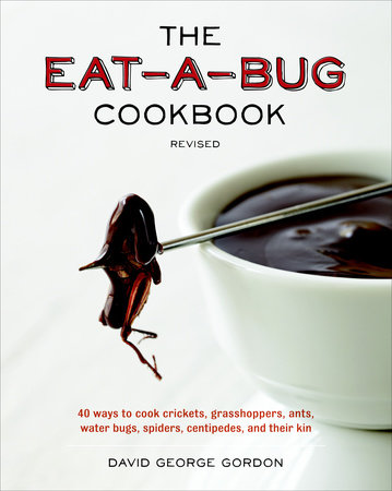 The Eat-a-Bug Cookbook, Revised by David George Gordon