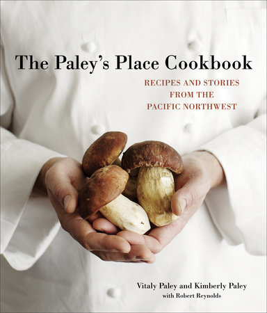 The Paley's Place Cookbook by Vitaly Paley and Kimberly Paley