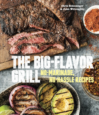 The Big-Flavor Grill by Chris Schlesinger and John Willoughby