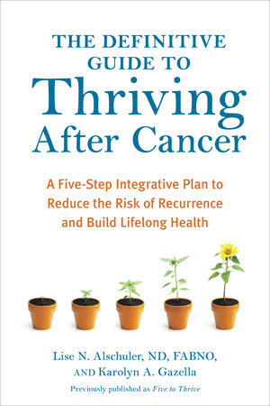 The Definitive Guide to Thriving After Cancer by Lise N. Alschuler and Karolyn A. Gazella