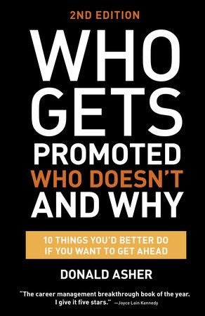 Who Gets Promoted, Who Doesn't, and Why, Second Edition by Donald Asher