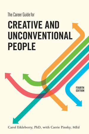 The Career Guide for Creative and Unconventional People, Fourth Edition by Carol Eikleberry, Ph.D. and Carrie Pinsky