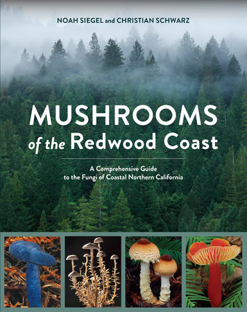 Mushrooms of the Redwood Coast by Noah Siegel and Christian Schwarz