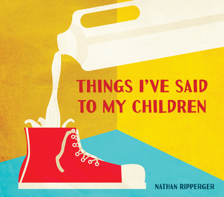 Things I've Said to My Children by Nathan Ripperger