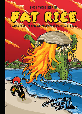 The Adventures of Fat Rice by Abraham Conlon, Adrienne Lo and Hugh Amano