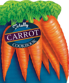 Totally Carrot Cookbook