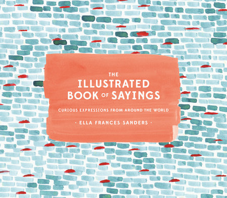 The Illustrated Book of Sayings by Ella Frances Sanders