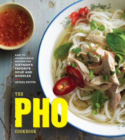 The Pho Cookbook by Andrea Nguyen