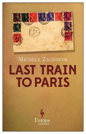 The Last Train to Paris by Michele Zackheim