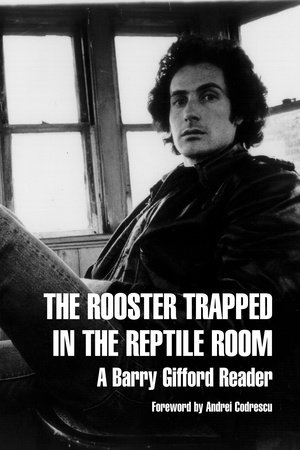 The Rooster Trapped in the Reptile Room by Barry Gifford