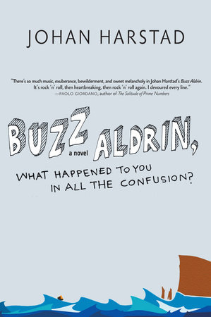 Buzz Aldrin, What Happened to You in All the Confusion? by Johan Harstad