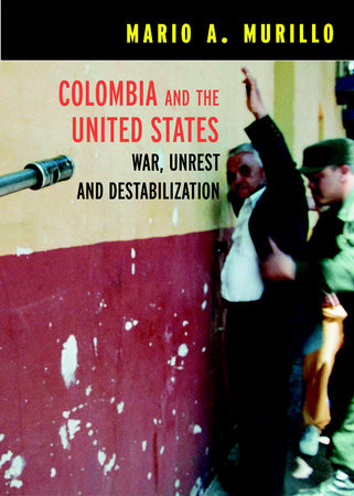 Colombia and the United States by Mario A. Murillo