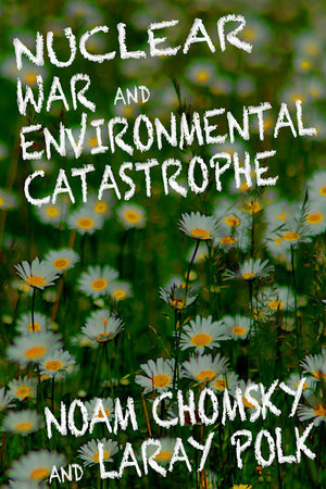 Nuclear War and Environmental Catastrophe by Noam Chomksy and Laray Polk