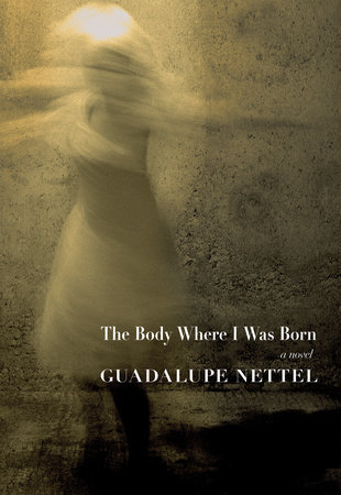 The Body Where I was Born by Guadalupe Nettel