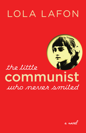 The Little Communist Who Never Smiled by Lola Lafon