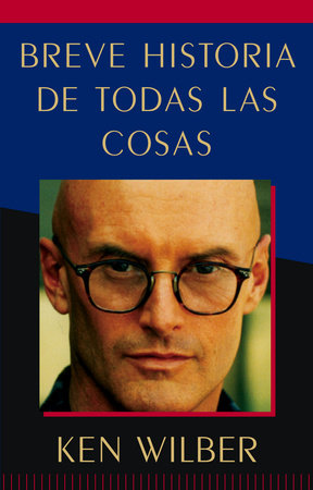 Breve historia de todas las cosas (A Brief History of Everything) by Ken Wilber