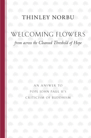 Welcoming Flowers from across the Cleansed Threshold of Hope by Thinley Norbu