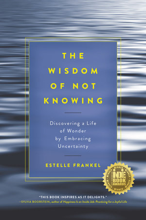 The Wisdom of Not Knowing by Estelle Frankel