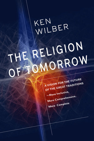 The Religion of Tomorrow by Ken Wilber