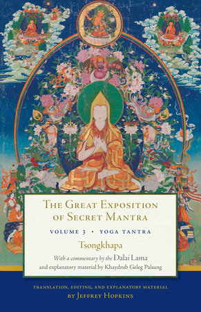 The Great Exposition of Secret Mantra, Volume 3 by The Dalai Lama and Tsongkhapa