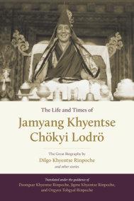 The Life and Times of Jamyang Khyentse Chökyi Lodrö