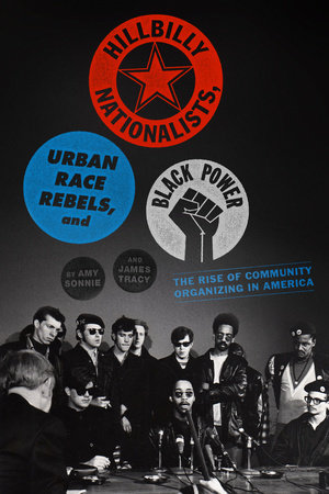 Hillbilly Nationalists, Urban Race Rebels, and Black Power by Amy Sonnie and James Tracy