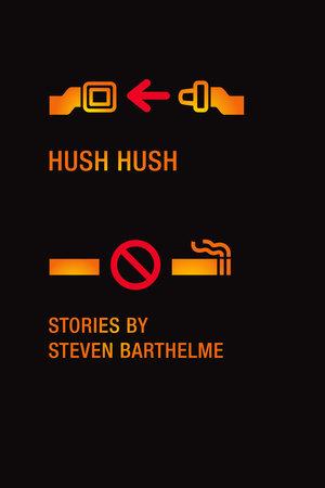 Hush Hush by Steven Barthelme