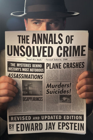 The Annals of Unsolved Crime by Edward Jay Epstein
