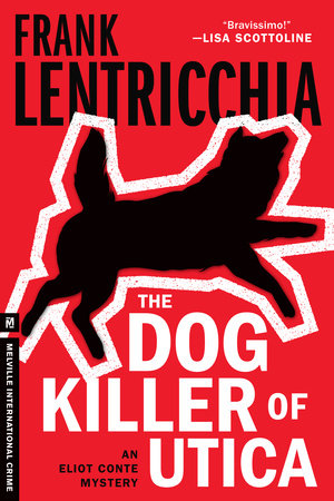 The Dog Killer of Utica by Frank Lentricchia